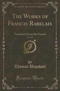The Works of Francis Rabelais, Vol. 2 of 2