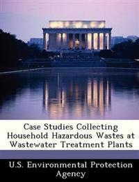 Case Studies Collecting Household Hazardous Wastes at Wastewater Treatment Plants