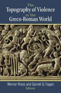 The Topography of Violence in the Greco-Roman World