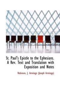 St. Paul's Epistle to the Ephesians. a REV. Text and Translation with Exposition and Notes
