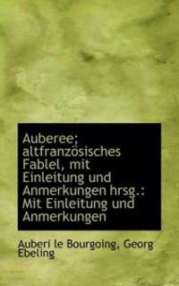 Auberee; Altfranz Sisches Fablel, Mit Einleitung Und Anmerkungen Hrsg.