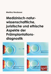 Medizinisch-naturwissenschaftliche, juristische und ethische Aspekte der Praimplantationsdiagnostik