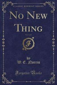 No New Thing, Vol. 1 of 3 (Classic Reprint)