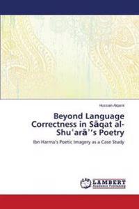 Beyond Language Correctness in S Qat Al-Shu AR 's Poetry