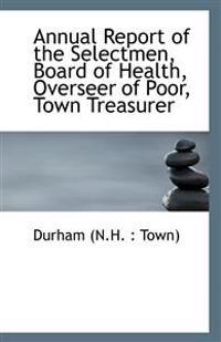 Annual Report of the Selectmen, Board of Health, Overseer of Poor, Town Treasurer