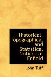 Historical, Topographical and Statistical Notices of Enfield