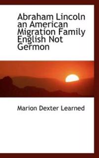 Abraham Lincoln an American Migration Family English Not Germon