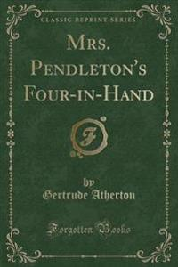 Mrs. Pendleton's Four-In-Hand (Classic Reprint)