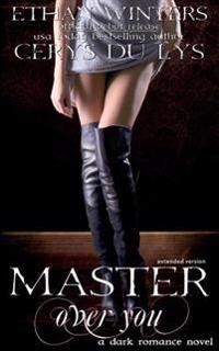 Master Over You: A Dark Romance Novel (Extended Version)