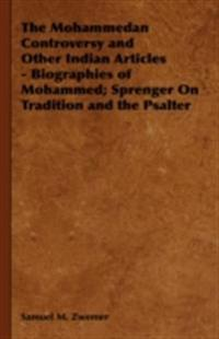 Mohammedan Controversy and Other Indian Articles - Biographies of Mohammed; Sprenger on Tradition and the Psalter