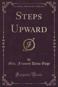 Steps Upward (Classic Reprint)