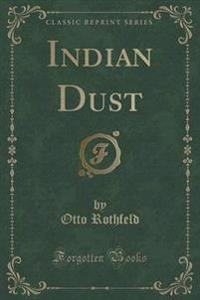 Indian Dust (Classic Reprint)