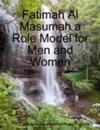 Fatimah Al Masumah a Role Model for Men and Women