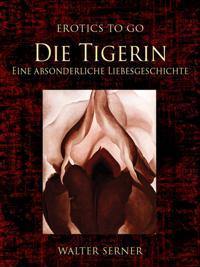 Die Tigerin Eine absonderliche Liebesgeschichte