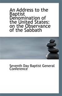 An Address to the Baptist Denomination of the United States: On the Observance of the Sabbath