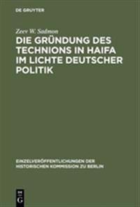 Die Gründung Des Technions in Haifa Im Lichte Deutscher Politik