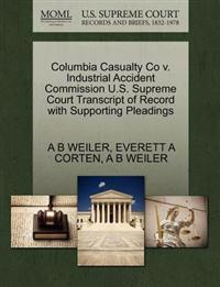 Columbia Casualty Co V. Industrial Accident Commission U.S. Supreme Court Transcript of Record with Supporting Pleadings