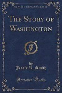 The Story of Washington (Classic Reprint)