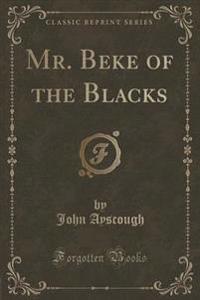Mr. Beke of the Blacks (Classic Reprint)