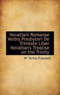 Novatiani Romanae Verbis Presbyteri de Trinitate Liber Novatian's Treatise on the Trinity