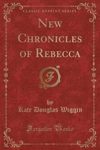 New Chronicles of Rebecca (Classic Reprint)