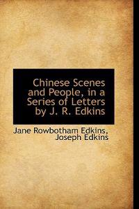 Chinese Scenes and People in a Series of Letters by J. R. Edkins
