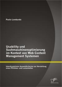 Usability und Suchmaschinenoptimierung im Kontext von Web Content Management Systemen: Interdisziplinare Auswahlkriterien zur Herstellung eines Pflichten- und Lastenheftes