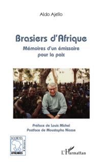 Brasiers d'afrique - memoires d'un emissaire pour la paix