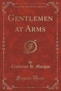 Gentlemen at Arms (Classic Reprint)