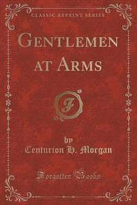 Gentlemen at Arms (Classic Reprint)