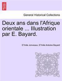 Deux ANS Dans L'Afrique Orientale ... Illustration Par E. Bayard.