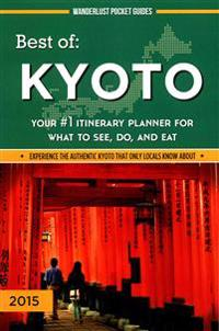 Best of Kyoto: Your #1 Itinerary Planner for What to See, Do, and Eat