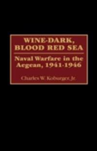 Wine-Dark, Blood Red Sea: Naval Warfare in the Aegean, 1941-1946