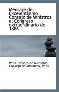 Mensaje del Excelentisimo Consejo de Ministros Al Congreso Extraordinario de 1886
