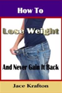 How to Lose Weight and Never Gain it Back