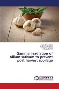 Gamma Irradiation of Allium Sativum to Prevent Post Harvest Spoilage