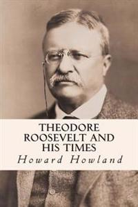Theodore Roosevelt and His Times