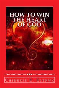 How to Win the Heart of God