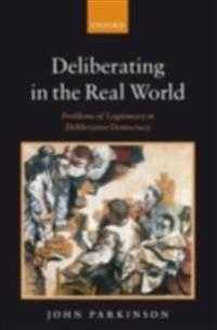 Deliberating in the Real World: Problems of Legitimacy in Deliberative Democracy