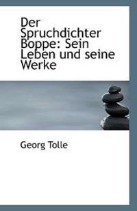 Der Spruchdichter Boppe: Sein Leben Und Seine Werke