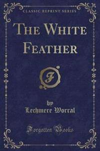 The White Feather (Classic Reprint)