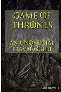 Game of Thrones: An Unofficial Travel Guide