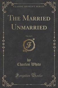 The Married Unmarried, Vol. 2 of 3 (Classic Reprint)