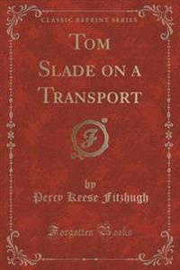 Tom Slade on a Transport (Classic Reprint)