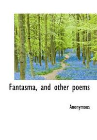 Fantasma, and Other Poems