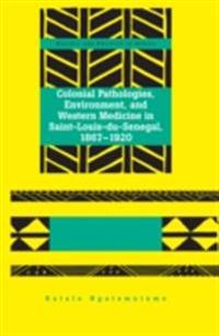 Colonial Pathologies, Environment, and Western Medicine in Saint-Louis-du-Senegal, 1867-1920