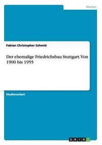 Der Ehemalige Friedrichsbau Stuttgart. Von 1900 Bis 1955