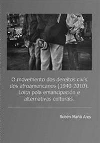 O Movemento DOS Dereitos Civis DOS Afroamericanos (1940 - 2010). Loita Pola Emancipacion e Alternativas Culturais.