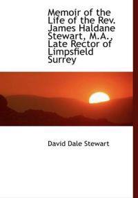 Memoir of the Life of the REV. James Haldane Stewart, M.A., Late Rector of Limpsfield Surrey