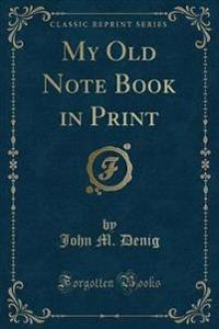 My Old Note Book in Print (Classic Reprint)